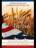 We Hold These Truths: Catholicism and American Political Life