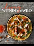 Living Within the Wild: Recipes and Stories of Lodge Life in Backcountry Alaska