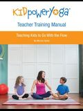Kid Power Yoga Teacher Training Manual: Teaching Kids to Go With the Flow