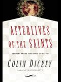 Afterlives of the Saints: Stories from the Ends of Faith