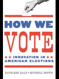 How We Vote: Innovation in American Elections