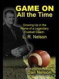 Game on All the Time: Growing Up in the Home of a Legendary Football Coach: L. R. Nelson
