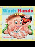 Wash your Hands: Wash your Hands