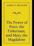 The Power of Peter, the Fisherman, and Mary, the Magdalene
