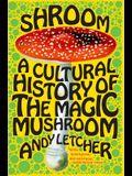 Shroom: A Cultural History of the Magic Mushroom