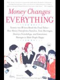 Money Changes Everything: Twenty-Two Writers Tackle the Last Taboo with Tales of Sudden Windfalls, Staggering Debts, and Other Surprising Turns