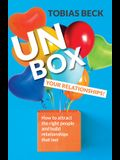 Unbox Your Relationships: How to Attract the Right People and Build Relationships That Last