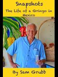 Snapshots: The Life of a Gringo in Mexico
