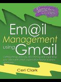 Email Management using Gmail: Getting things done by decluttering and organizing your inbox with email organization tips for business and home