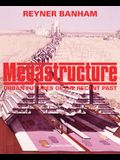Megastructure: Urban Futures of the Recent Past