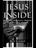 Jesus Inside: A Prison Minister's Memoir and Training Manual