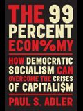 The 99 Percent Economy: How Democratic Socialism Can Overcome the Crises of Capitalism