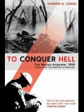 To Conquer Hell: The Meuse-Argonne, 1918, the Epic Battle That Ended the First World War