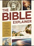 The Bible Explainer: Questions and Answers on Origins, the Old Testament, Jesus, the End Times, and More--Over 250 Entries!