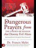 Dangerous Prayers from the Courts of Heaven That Destroy Evil Altars: Establishing the Legal Framework for Closing Demonic Entryways and Breaking Gene