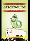 Gator's Guide to Texas Hold'em 4 the Play-yaa.: A Beginners Guide