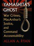 Yamashita's Ghost: War Crimes, Macarthur's Justice, and Command Accountability