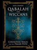 Qabalah for Wiccans: Ceremonial Magic on the Pagan Path
