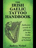 The Irish Gaelic Tattoo Handbook: Authentic Words and Phrases in the Celtic Language of Ireland