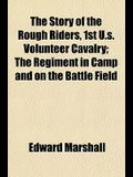 The Story of the Rough Riders, 1st U.S. Volunteer Cavalry; The Regiment in Camp and on the Battle Field