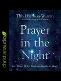 Prayer in the Night Lib/E: For Those Who Work or Watch or Weep