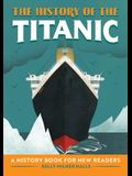 The History of the Titanic: A History Book for New Readers