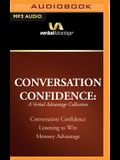 Conversation Confidence: A Verbal Advantage Collection: Conversation Confidence, Listening to Win, Memory Advantage