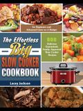The Effortless Big Slow Cooker Cookbook: 600 Delicious Guaranteed, Family-Approved Slow Cooker Recipes for Beginners and Advanced Users on A Budget