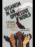 Veganism in an Oppressive World: A Vegans-of-Color Community Project