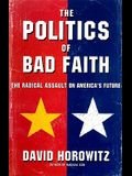 The Politics of Bad Faith: The Radical Assault on America's Future