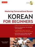Korean for Beginners: Mastering Conversational Korean (CD-ROM Included) [With CDROM]