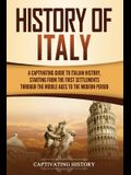 History of Italy: A Captivating Guide to Italian History, Starting from the First Settlements through the Middle Ages to the Modern Peri