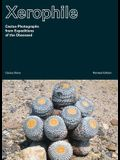 Xerophile, Revised Edition: Cactus Photographs from Expeditions of the Obsessed