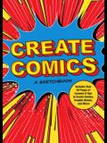 Create Comics: A Sketchbook: Includes Over 50 Pages of Lessons & Tips to Create Comics, Graphic Novels, and More!