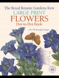 The Royal Botanic Gardens Kew Large Print Flowers Dot-To-Dot Book: Over 80 Beautiful Images
