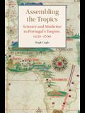 Assembling the Tropics: Science and Medicine in Portugal's Empire, 1450-1700