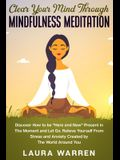 Clear Your Mind Through Mindfulness Meditation: Discover How to be Here and Now Present in The Moment and Let Go. Relieve Yourself From Stress and A