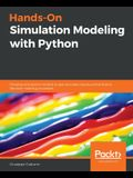 Hands-On Simulation Modeling with Python: Develop simulation models to get accurate results and enhance decision-making processes
