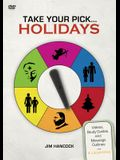 Take Your Pick: Holidays: Videos, Study Guides, and Message Outlines