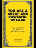 You Are a Great and Powerful Wizard: An Overview of Human Magic and Spell Casting