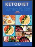 Keto Diet: The Comprehensive Guide For Weight Loss, to Heal Your body and feel good.