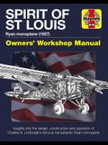 Spirit of St Louis Owners' Workshop Manual: Ryan Monoplane (1927) - Insights Into the Design, Construction and Operation of Charles A. Lindbergh's Fam