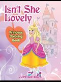 Isn't She Lovely: Princess Coloring Book