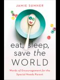 Eat, Sleep, Save the World: Words of Encouragement for the Special Needs Parent