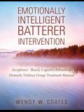 Emotionally Intelligent Batterer Intervention: Acceptance-Based, Cognitive Behavioral Domestic Violence Group Treatment Manual