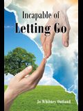 Incapable of Letting Go