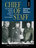 Chief of Staff: The Principal Officers behind History's Great Commanders, Napoleonic Wars to World War I (vol. 1)
