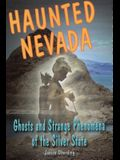 Haunted Nevada: Ghosts and Strange Phenomena of the Silver State