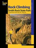 Rock Climbing Smith Rock State Park: A Comprehensive Guide to More Than 1,800 Routes
