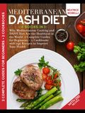 Mediterranean DASH Diet: 4 Books in 1 - Why Mediterranean Cooking and DASH Diet Are the Healthiest in the World. 2 Complete Guides for Beginner